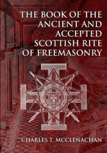 The Book of the Ancient and Accepted Scottish Rite of Freemasonry av Charles T McClenachan (Heftet)