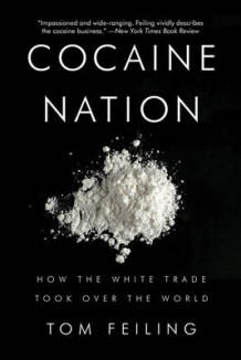 Cocaine Nation: How the White Trade Took Over the World av Tom Feiling (Heftet)
