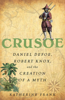 Crusoe: Daniel Defoe, Robert Knox, and the Creation of a Myth av Katherine Frank (Heftet)