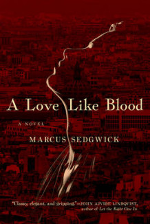 A Love Like Blood - A Novel av Marcus Sedgwick (Innbundet)
