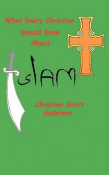 What Every Christian Should Know about Islam av Christian S Anderson (Heftet)