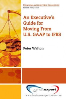 An Executive's Guide for Moving from US GAAP to IFRS av Peter Walton (Heftet)