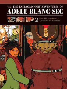 The Extraordinary Adventures of Adele Blanc-Sec: Mad Scientist/A Dusting of Mummies v. 2 av Jacques Tardi (Innbundet)