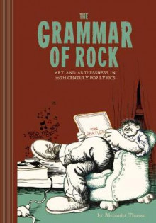 The Grammar Of Rock av Alexander Theroux og Robert R. Crumb (Innbundet)
