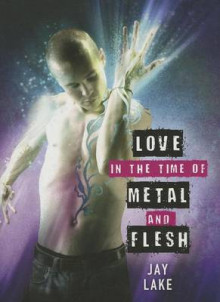 Love in the Time of Metal and Flesh av Jay Lake (Innbundet)