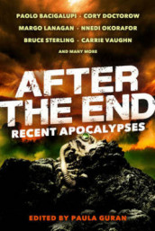 After the End: Recent Apocalypses av Paolo Bacigalupi, Cory Doctorow, Margo Lanagan, Nnedi Okorafor, Bruce Sterling og Carrie Vaughn (Heftet)