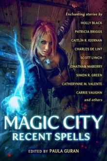 Magic City: Recent Spells: Recent spells av Charles De Lint, Carrie Vaughn, Patricia Briggs, Jim Butcher, Holly Black og Simon R. Green (Heftet)