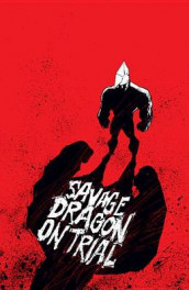 Savage Dragon on Trial av Erik Larsen (Heftet)