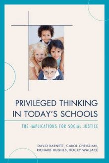 Privileged Thinking in Today's Schools av David Barnett, Christian, Richard Hughes og Rocky Wallace (Innbundet)