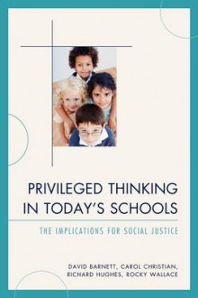 Privileged Thinking in Today's Schools av David Barnett, Carol Christian, Richard Hughes og Rocky Wallace (Heftet)