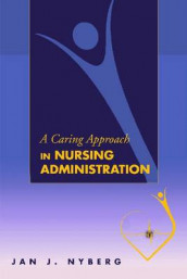 A Caring Approach in Nursing Administration av Jan J. Nyberg (Heftet)