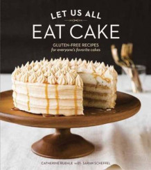 Let Us All Eat Cake av Catherine Ruehle og Sarah Scheffel (Innbundet)
