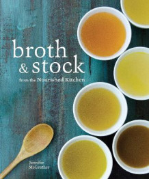 Broth and Stock from the Nourished Kitchen av Jennifer McGruther (Heftet)