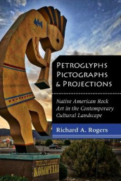 Petroglyphs, Pictographs, and Projections av Richard A. Rogers (Heftet)