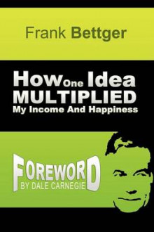 How One Idea Multiplied My Income and Happiness av Frank Bettger (Heftet)