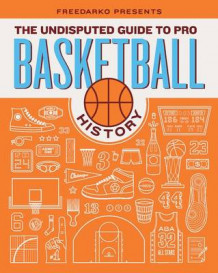 FreeDarko presents...The Undisputed Guide to Pro Basketball History av Bethlehem Shoals, Jacob Weinstein, Dr. Lawyer IndianChief og Silverbird 5000 (Innbundet)