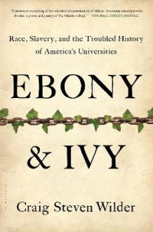 Ebony and Ivy av Craig Steven Wilder (Heftet)