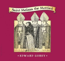 Saint Melissa the Mottled av Edward Gorey (Innbundet)
