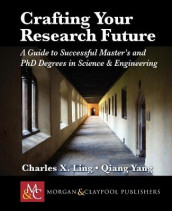 Crafting Your Research Future av Charles Ling og Qiang Yang (Heftet)