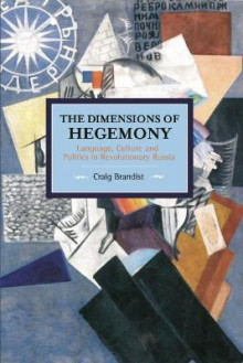 The Dimensions of Hegemony: Language, Culture and Politics in Revolutionary Russia av Craig Brandist (Heftet)