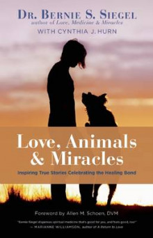 Love, Animals, and Miracles av Bernie S. Siegel og Cynthia J. Hum (Innbundet)