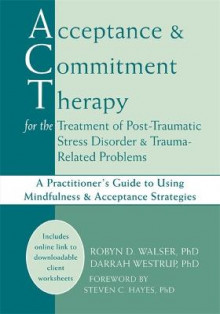 Acceptance & Commitment Therapy for the Treatment of Post-Traumatic Stress Disorder and Trauma-Related Problems av Robyn D. Walser, Darrah Westrup og Steven C. Hayes (Heftet)