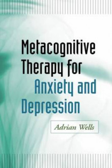 Metacognitive Therapy for Anxiety and Depression av Adrian Wells (Heftet)