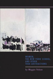 Women, the New York School, and Other True Abstractions av Maggie Nelson (Heftet)