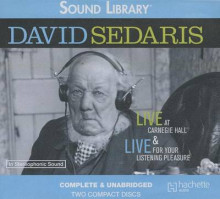 David Sedaris: Live at Carnegie Hall & Live for Your Listening Pleasure av David Sedaris (Lydbok-CD)