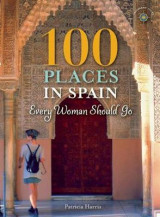Omslag - 100 Places in Spain Every Woman Should Go
