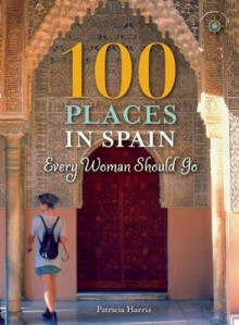 100 Places in Spain Every Woman Should Go av Patricia Harris (Heftet)