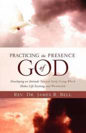 Practicing the Presence of God av REV Dr James R Bell (Heftet)