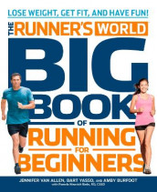 The Runner's World Big Book of Running for Beginners av Pamela Nisevich Bede, Amby Burfoot, Editors of Runner's World Maga, Jennifer Van Allen og Bart Yasso (Heftet)