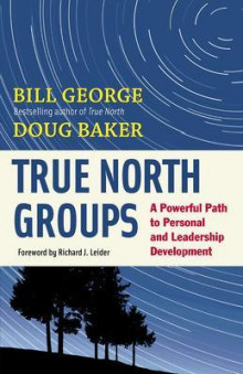 True North Groups: A Powerful Path to Personal and Leadership Development av Bill George og Doug Baker (Heftet)