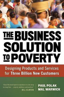 The Business Solution to Poverty; Designing Products and Services for Three Billion New Customers av Paul Polak og Mal Warwick (Innbundet)