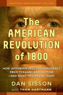 The American Revolution of 1800: How Jefferson Rescued Democracy from Tyranny and Faction - and What This Means Today av Dan Sisson og Thom Hartmann (Innbundet)
