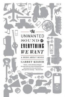 The Unwanted Sound of Everything We Want av Garret Keizer (Heftet)