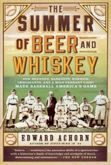 The Summer of Beer and Whiskey av Edward Achorn (Heftet)