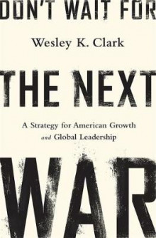 Don't Wait for the Next War av Wesley K. Clark (Innbundet)