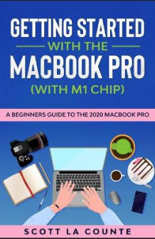 Getting Started With the MacBook Pro (With M1 Chip) av Scott La Counte (Heftet)