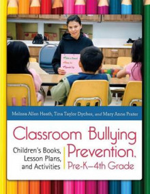 Classroom Bullying Prevention, Pre-K-4th Grade av Melissa Allen Heath, Tina Taylor Dyches og Mary Anne Prater (Heftet)