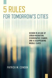 Five Rules for Tomorrow's Cities av Patrick M Condon (Heftet)