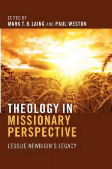 Theology in Missionary Perspective av Mark T. B. Laing og Paul Weston (Heftet)