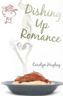 Dishing Up Romance av Carolyn Hughey (Heftet)