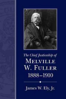 The Chief Justiceship of Melville W. Fuller, 1888-1910 av James W. Ely (Heftet)