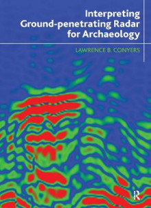 Interpreting Ground-Penetrating Radar for Archaeology av Lawrence B. Conyers (Innbundet)