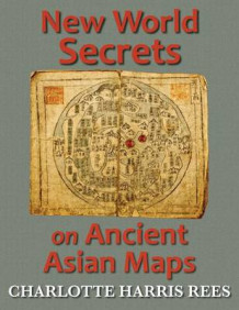 New World Secrets on Ancient Asian Maps av Charlotte Harris Rees (Heftet)