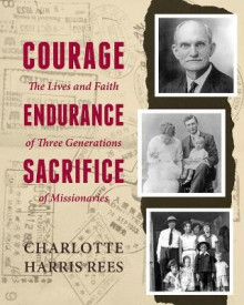 Courage, Endurance, Sacrifice av Charlotte Harris Rees (Heftet)