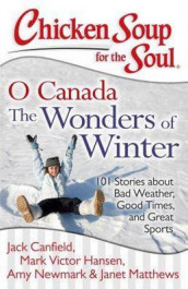 Chicken Soup for the Soul: O Canada The Wonders of Winter av Jack Canfield, Mark Victor Hansen, Janet Matthews og Amy Newmark (Heftet)