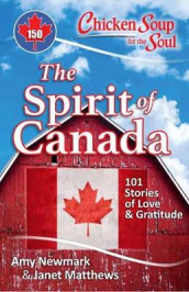 Chicken Soup for the Soul: The Spirit of Canada av Janet Matthews og Amy Newmark (Heftet)
